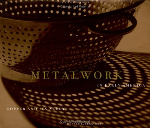 Metalwork in Early America: Copper and Its Alloys from the Winterthur Collection