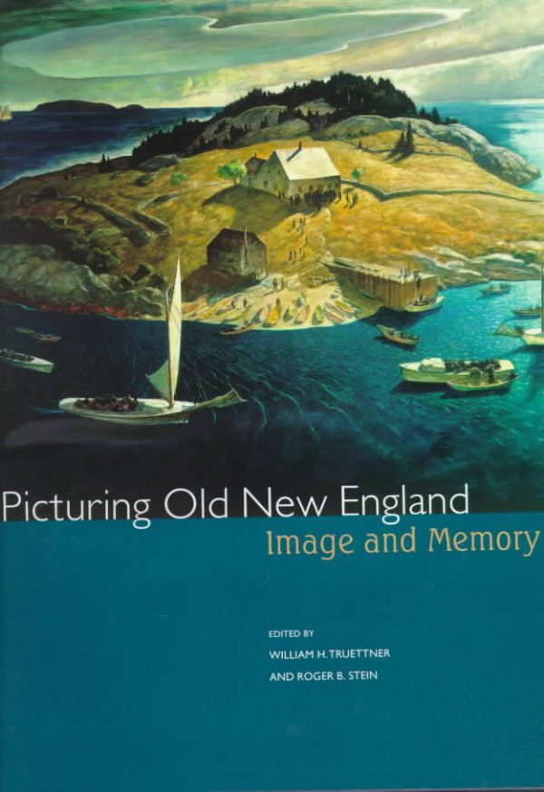 Picturing Old New England: Image and Memory.